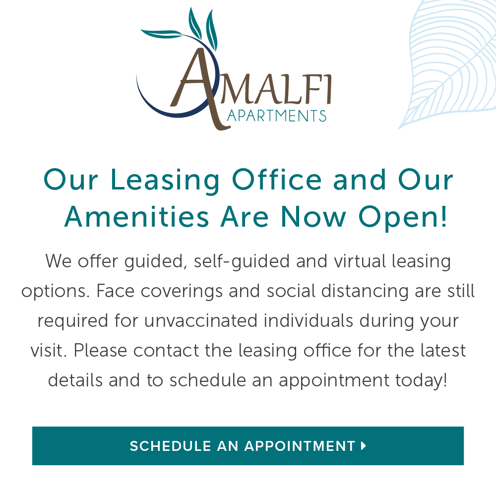Our leasing office and our amenities are now open! Copy: We offer guided, self-guided and virtual leasing options. Face coverings and social distancing are still required for unvaccinated individuals during your visit. Please contact the leasing office for latest details and to schedule an appointment today!
